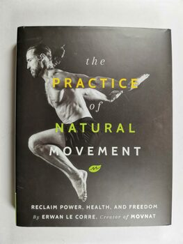The Practice of Natural Movement: Reclaim Power, Health,…