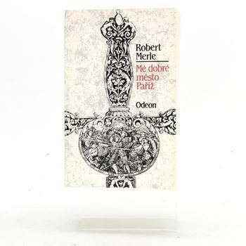 Kniha Robert Merle: Mé dobré město Paříž