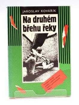 Kniha Jaroslav Kovařík: Na druhém břehu řeky