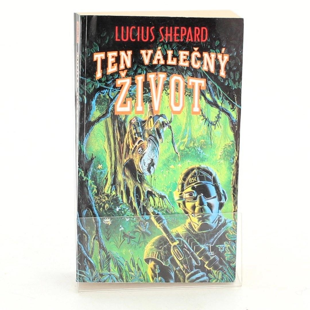 Lucius Shepard: Ten válečný život