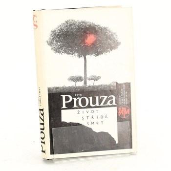 Petr Prouza: Život střídá smrt