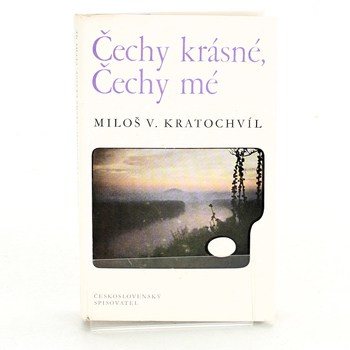 Miloš Václav Kratochvíl: Čechy krásné, Čechy mé