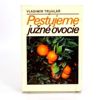 Kniha Pestujeme južné ovocie Vladimír Truhlář