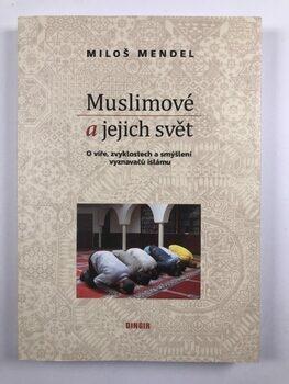 Muslimové a jejich svět: O víře, zvyklostech a smýšlení…