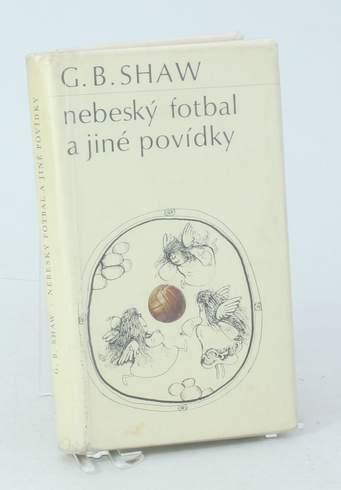 Kniha George Bernard Shaw: Nebeský fotbal a jiné