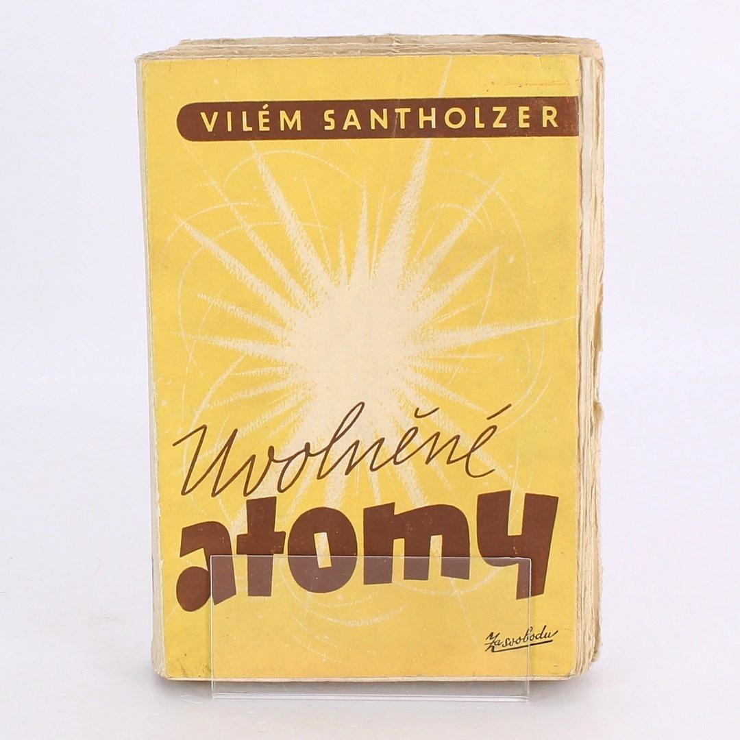 Kniha Uvolněné atomy Vilém Santholzer