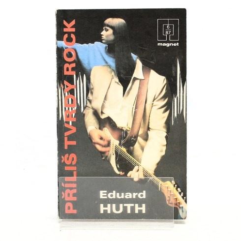 Kniha Eduard Huth: Příliš tvrdý rock