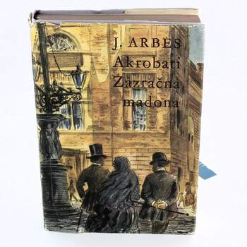 Kniha Jakub Arbes: Akrobati Zázračná madona