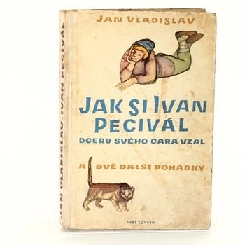 Jan Vladislav: Jak si Ivan Pecivál dceru svého cara vzal a…
