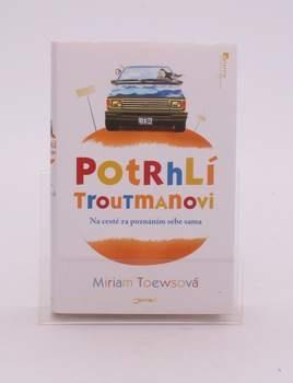 Kniha Miriam Toewsová - Potrhlí Troutmanovi
