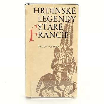 V. Cibula: Hrdinské legendy staré Francie