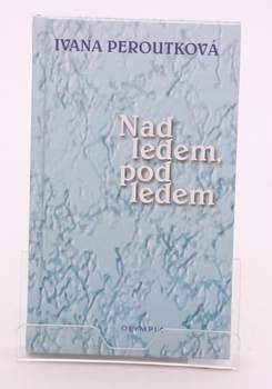 Kniha Ivana Peroutková: Nad ledem, pod ledem