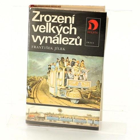 Kniha František Jílek: Zrození velkých vynálezů