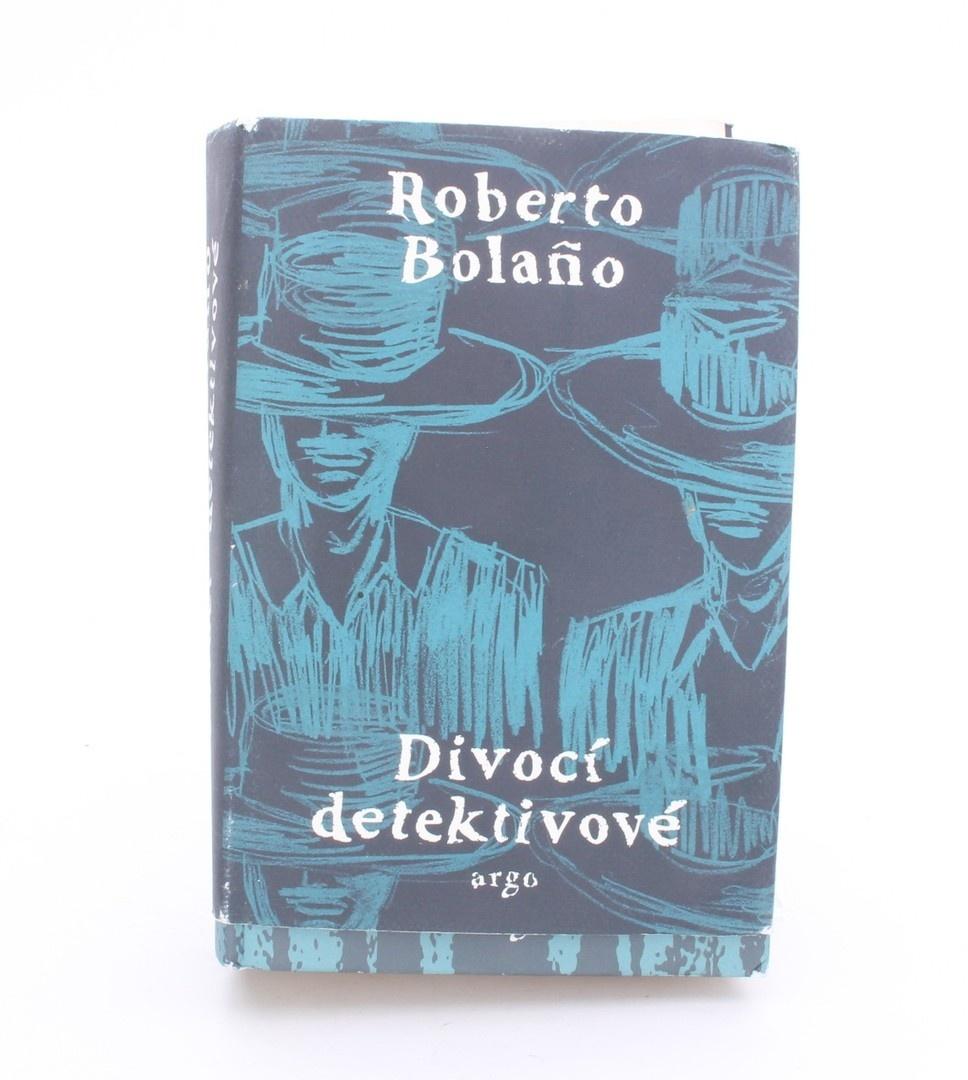 Roberto Bolano - Divocí detektivové