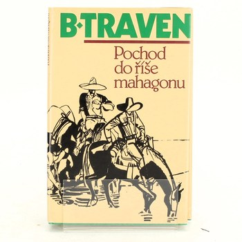 B. Traven: Pochod do říše mahagonu