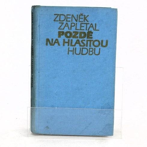 Zdeněk Zapletal: Pozdě na hlasitou hudbu