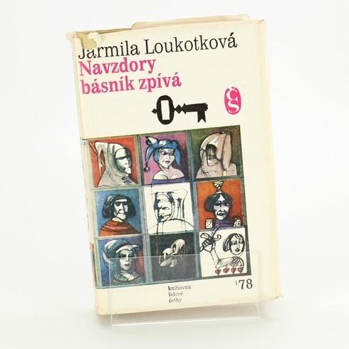 Jarmila Loukotková: Navzdory básník zpívá