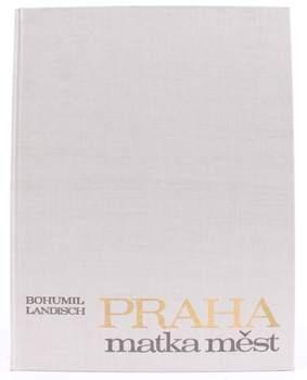 Kniha Bohumil Landisch: Praha matka měst