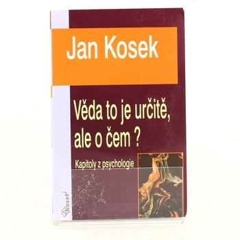 Jan Kosek: Věda to je určitě, ale o čem?