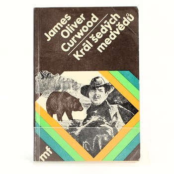 James Oliver Curwood: Král šedých medvědů