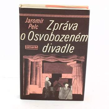 Kniha J. Pelc: Zpráva o Osvobozeném divadle