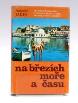 Cestopis A. Jakeš: Na březích moře a času