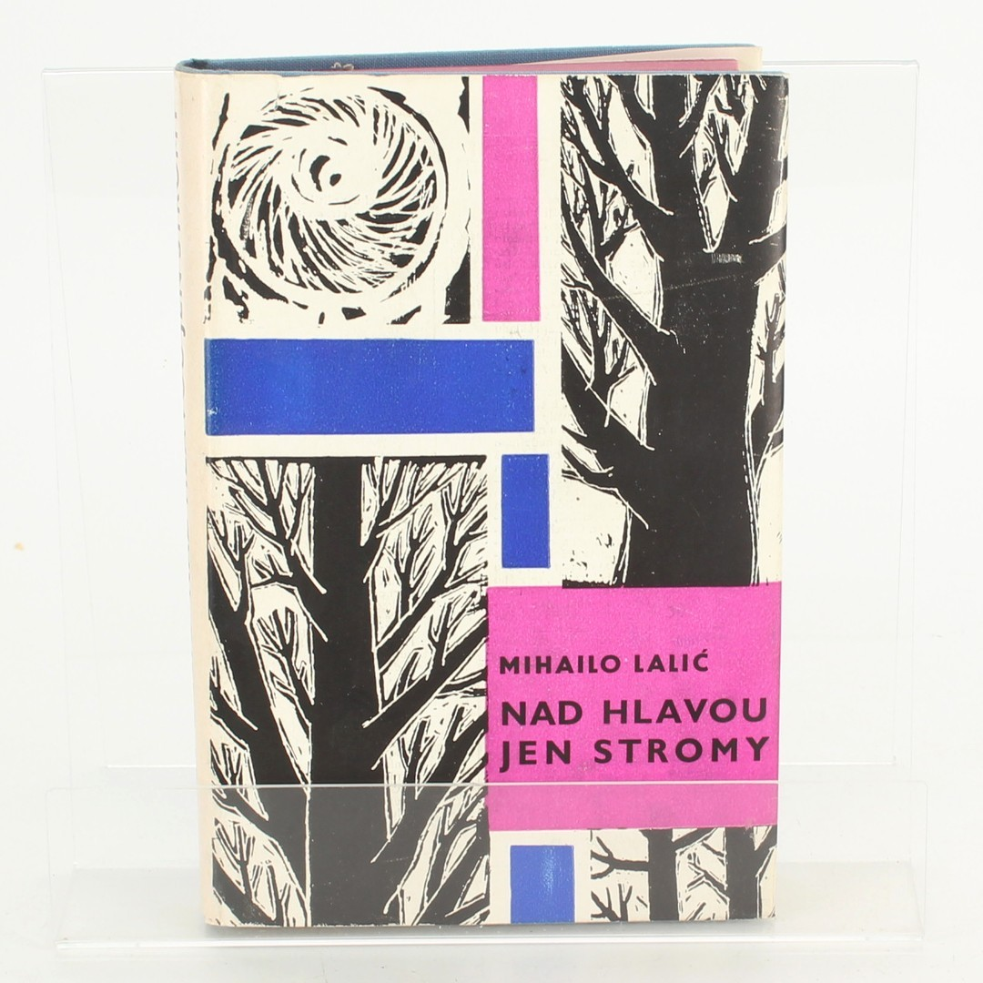 Kniha Mihailo Lalič: Nad hlavou jen stromy
