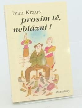 Kniha I. Kraus: Prosím tě, neblázni!