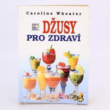 Kniha Džusy pro zdraví Caroline Wheater