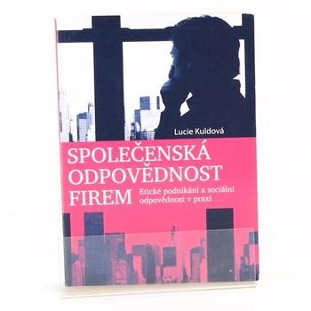 Lucie Kuldová: Společenská odpovědnost firem : etické podnikání a sociální odpovědnost v praxi