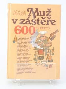 Kniha Achille Gregor: Muž v zástěře - 600 receptů